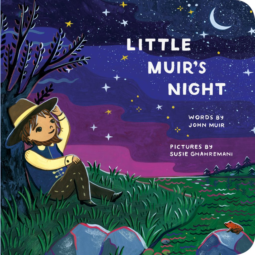 Little Muir's Night by John Muir, a picture book illustrated by Susie Ghahremani