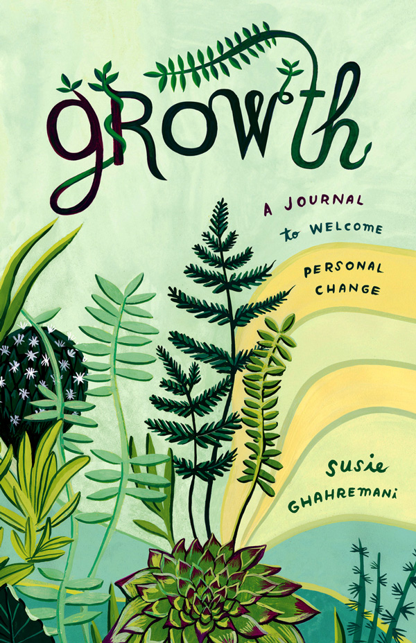 Growth: Journal Illustration and Design by Susie Ghahremani